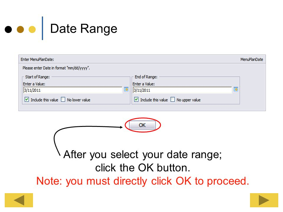 Date Range After you select your date range; click the OK button.