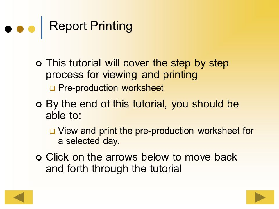 Report Printing This tutorial will cover the step by step process for viewing and printing. Pre-production worksheet.