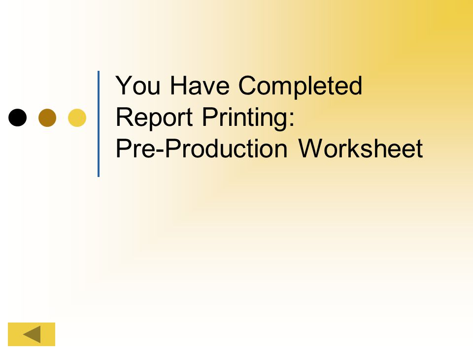 You Have Completed Report Printing: Pre-Production Worksheet