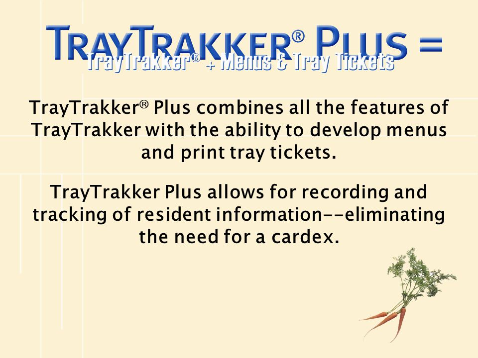 TrayTrakker Plus combines all the features of TrayTrakker with the ability to develop menus and print tray tickets.
