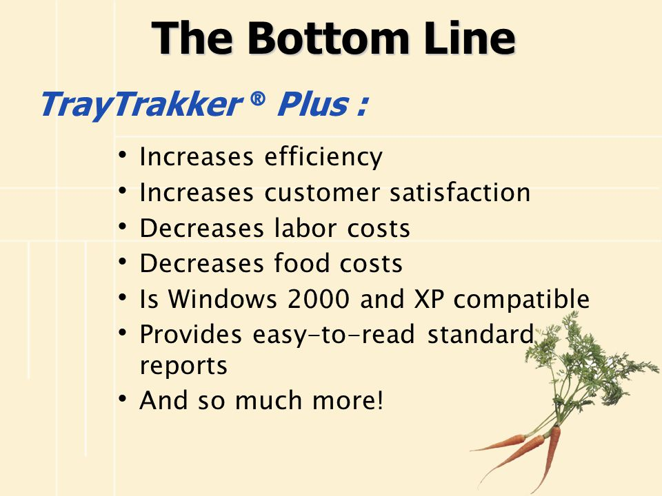 The Bottom Line TrayTrakker ® Plus : Increases efficiency