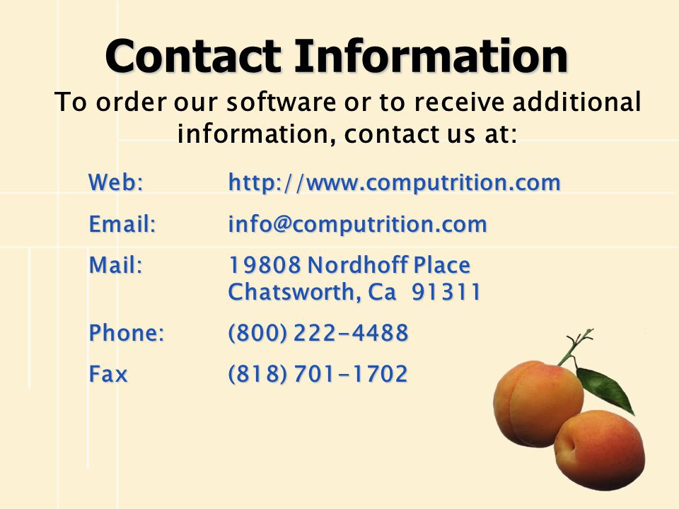 Contact Information To order our software or to receive additional information, contact us at: Web: http://www.computrition.com.