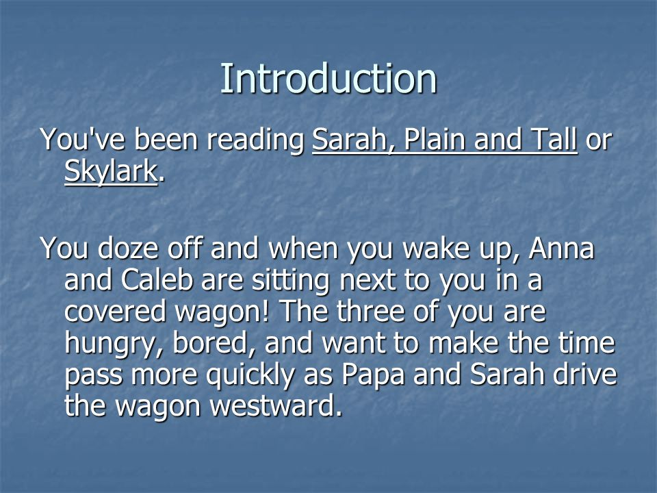 Introduction You ve been reading Sarah, Plain and Tall or Skylark.