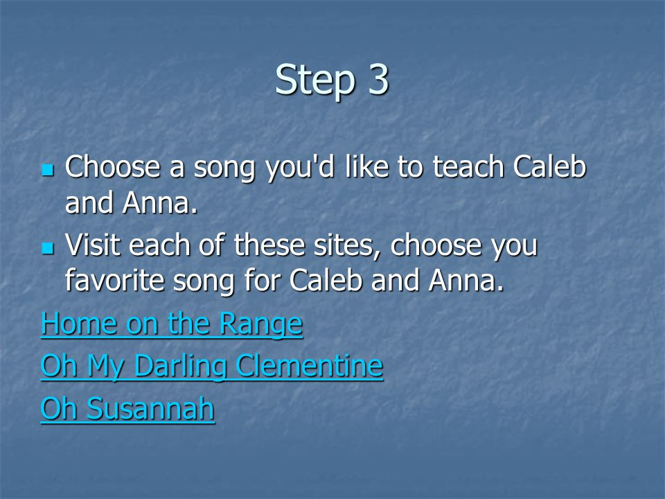 Step 3 Choose a song you d like to teach Caleb and Anna.