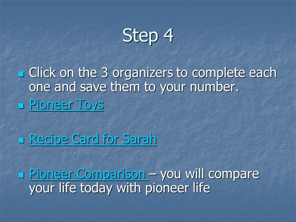 Step 4 Click on the 3 organizers to complete each one and save them to your number. Pioneer Toys. Recipe Card for Sarah.