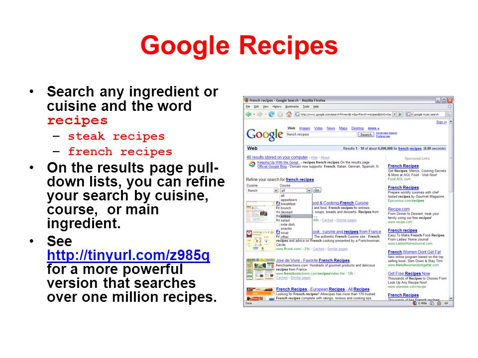 Google Recipes Search any ingredient or cuisine and the word recipes
