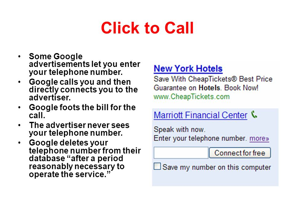 Click to Call Some Google advertisements let you enter your telephone number. Google calls you and then directly connects you to the advertiser.