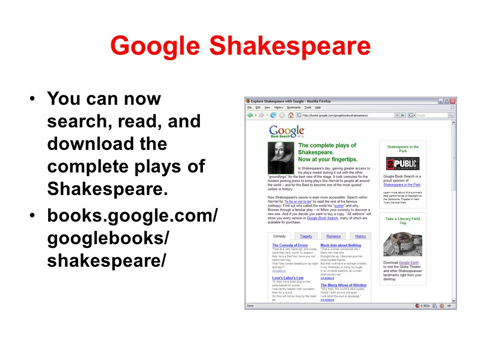 Google Shakespeare You can now search, read, and download the complete plays of Shakespeare.