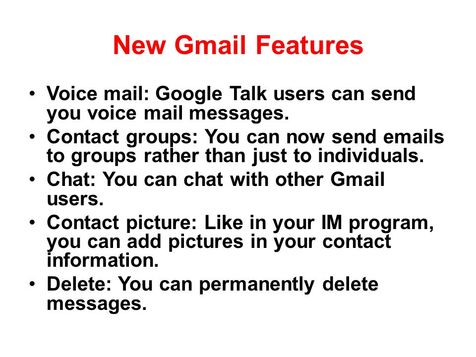 New Gmail Features Voice mail: Google Talk users can send you voice mail messages.