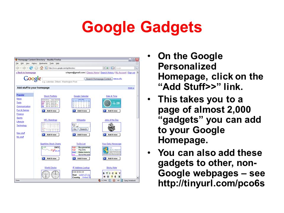 Google Gadgets On the Google Personalized Homepage, click on the Add Stuff>> link.