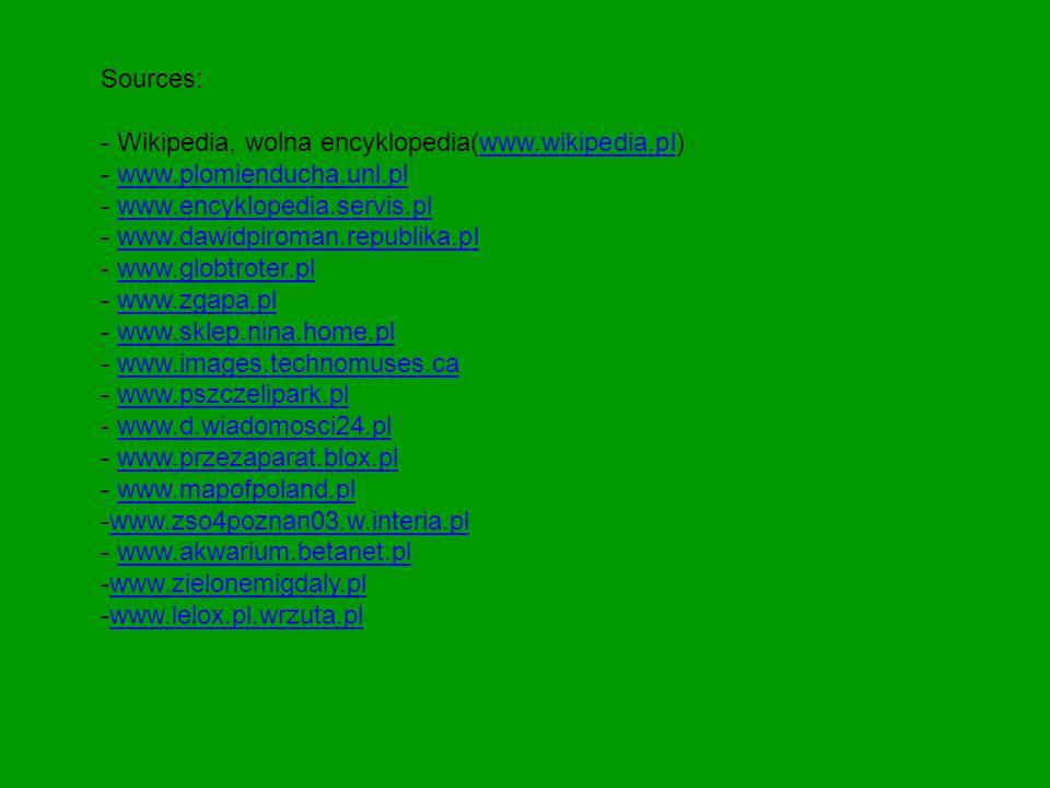 Sources: Wikipedia, wolna encyklopedia(www.wikipedia.pl) www.plomienducha.unl.pl. www.encyklopedia.servis.pl.