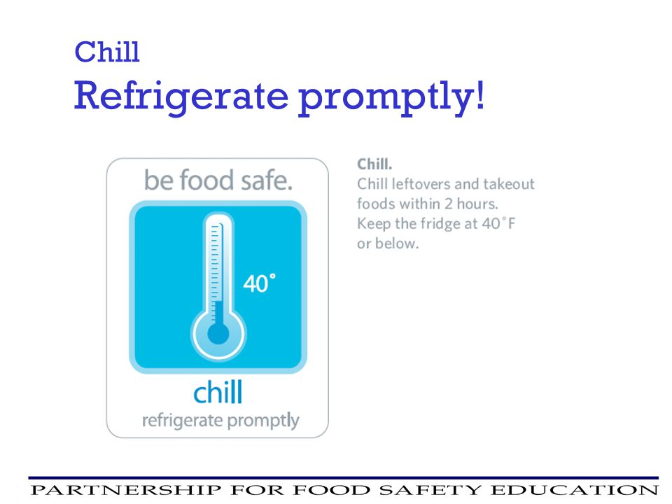 Chill Refrigerate promptly!