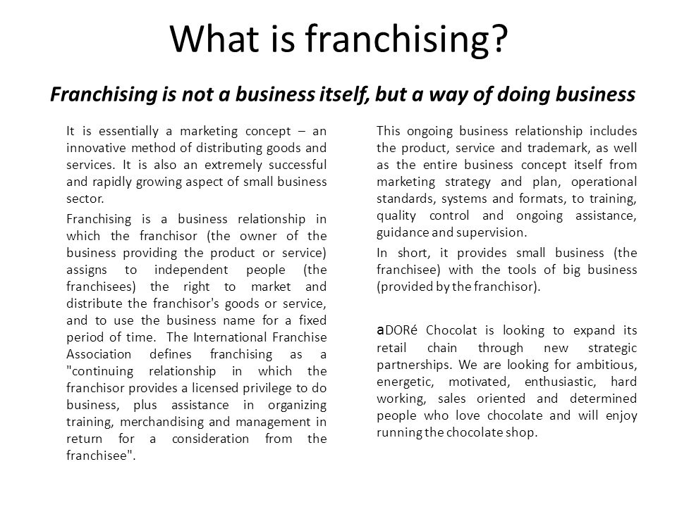 What is franchising Franchising is not a business itself, but a way of doing business