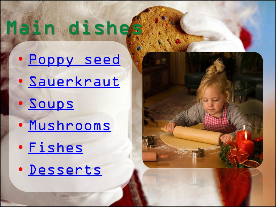 Main dishes Poppy seed Sauerkraut Soups Mushrooms Fishes Desserts