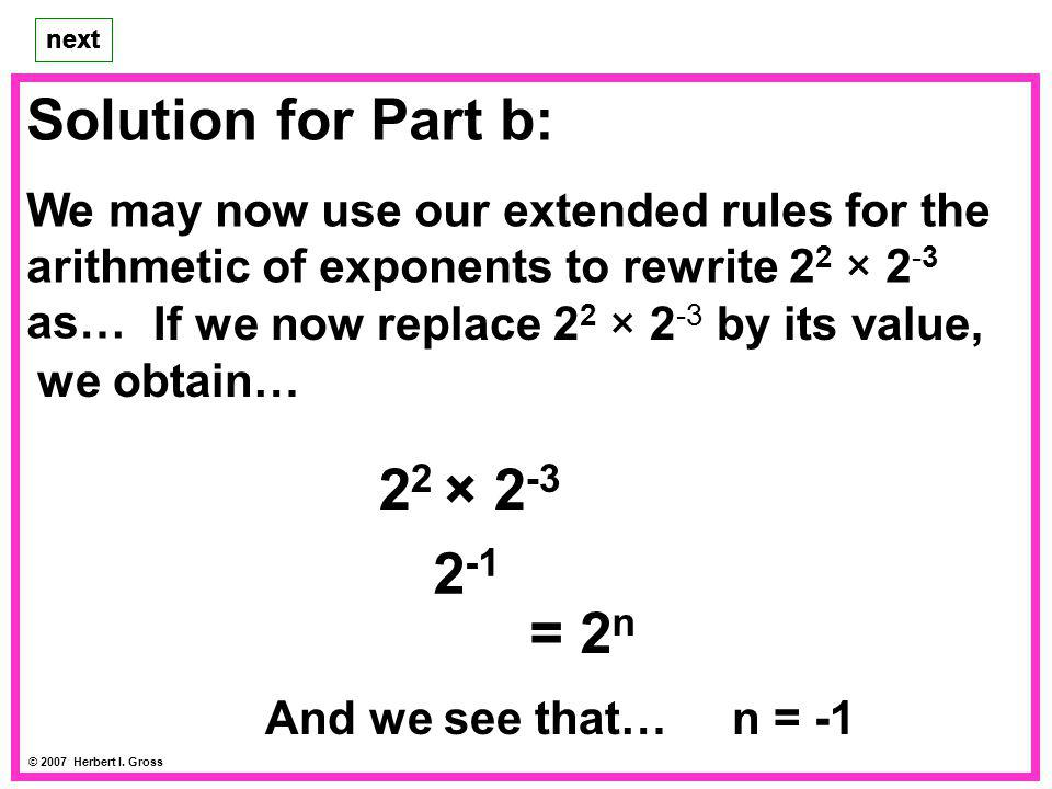 Solution for Part b: 22 × 2-3 22 + -3 2-1 = 2n