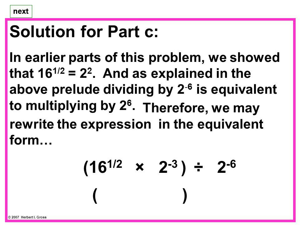 Solution for Part c: (161/2 × 2-3 ) ÷ 2-6 22 × 2-3 × 26 ( )