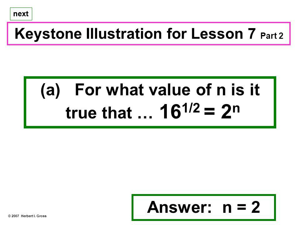 (a) For what value of n is it true that … 161/2 = 2n Answer: n = 2
