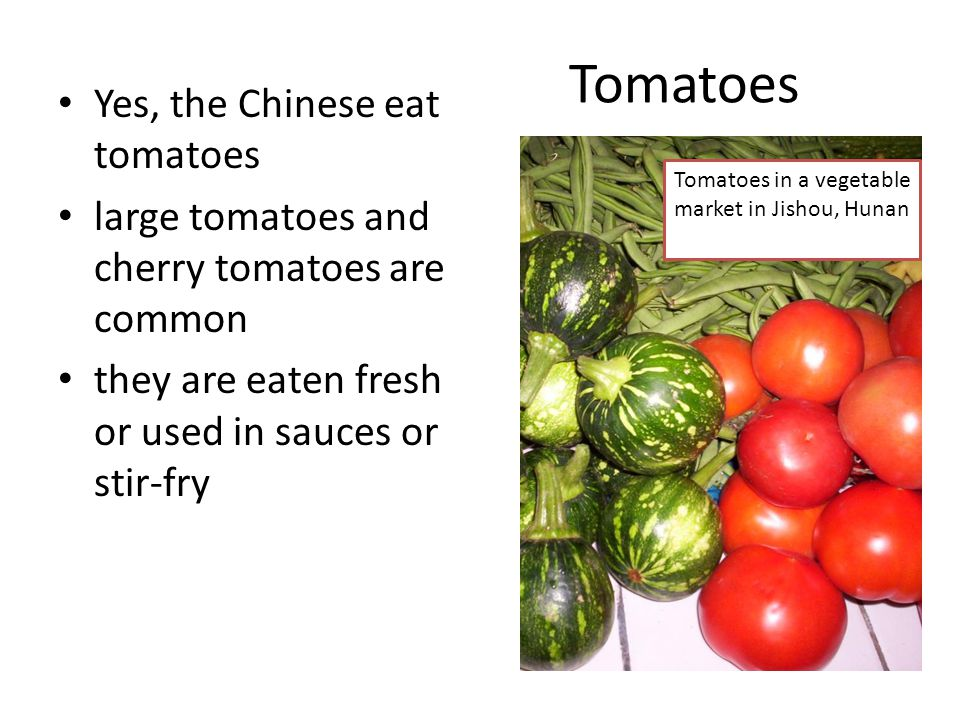 Tomatoes Yes, the Chinese eat tomatoes