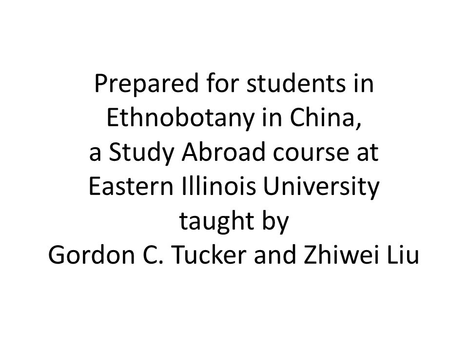 Prepared for students in Ethnobotany in China, a Study Abroad course at Eastern Illinois University taught by Gordon C.