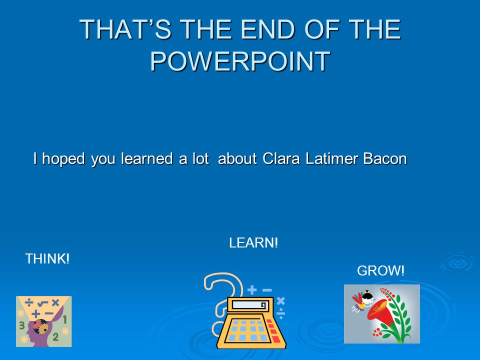 THAT'S THE END OF THE POWERPOINT