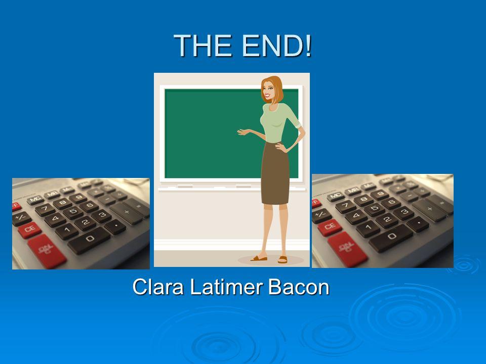 THE END! Clara Latimer Bacon