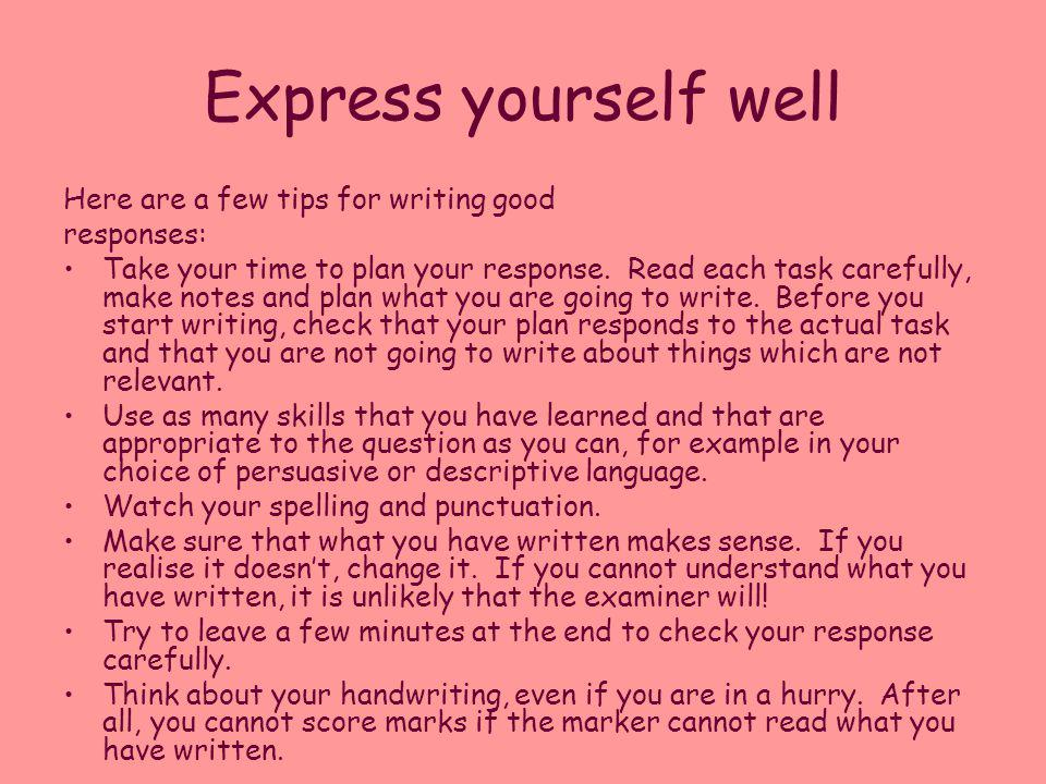 Express yourself well Here are a few tips for writing good responses: