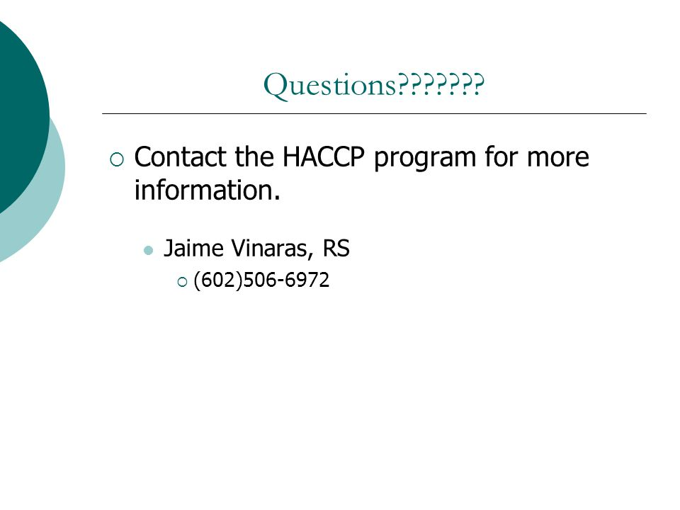 Questions Contact the HACCP program for more information.