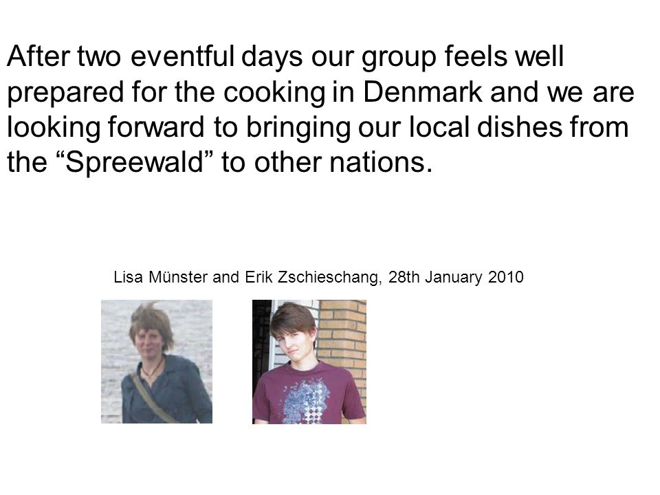 After two eventful days our group feels well prepared for the cooking in Denmark and we are looking forward to bringing our local dishes from the Spreewald to other nations.