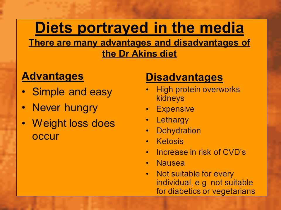 Diets portrayed in the media There are many advantages and disadvantages of the Dr Akins diet