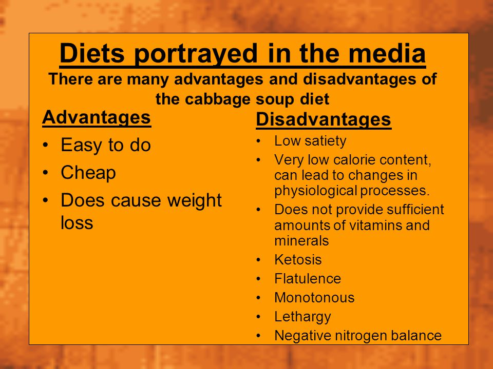 Diets portrayed in the media There are many advantages and disadvantages of the cabbage soup diet