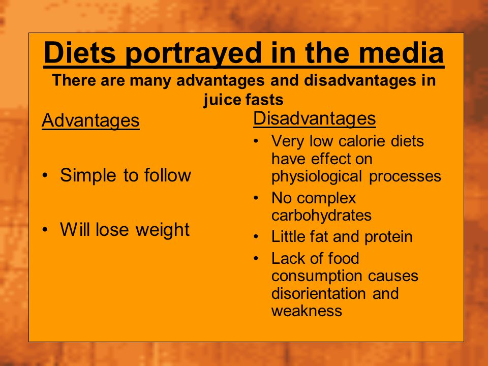 Diets portrayed in the media There are many advantages and disadvantages in juice fasts