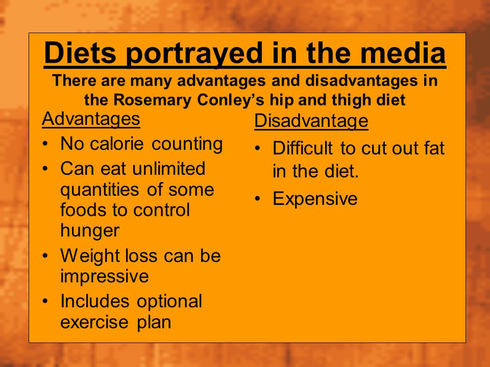 Diets portrayed in the media There are many advantages and disadvantages in the Rosemary Conley's hip and thigh diet