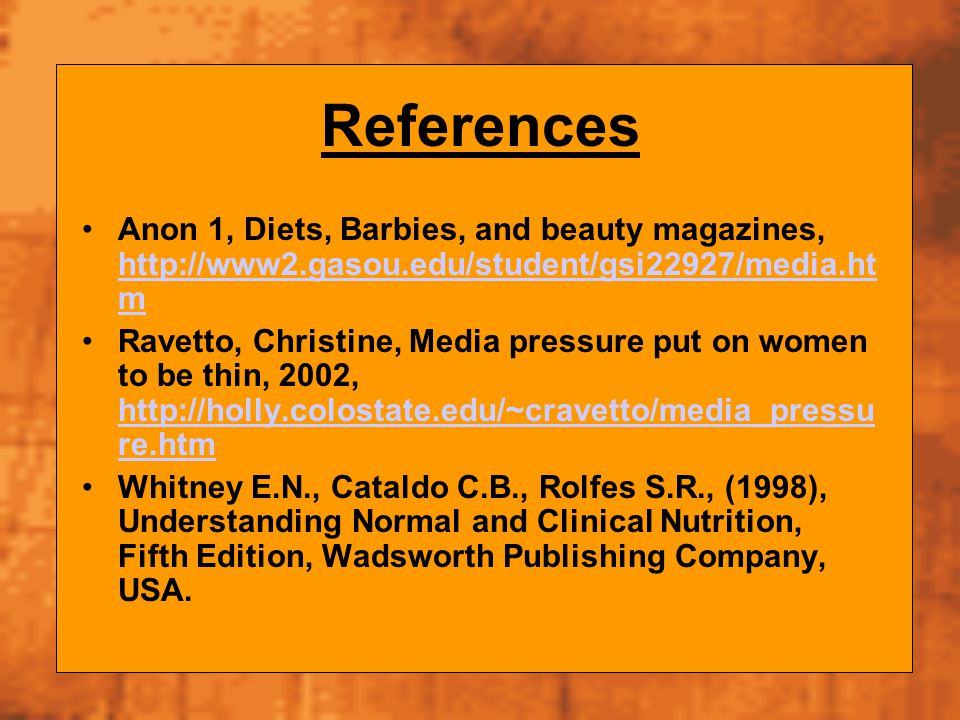 References Anon 1, Diets, Barbies, and beauty magazines, http://www2.gasou.edu/student/gsi22927/media.htm.