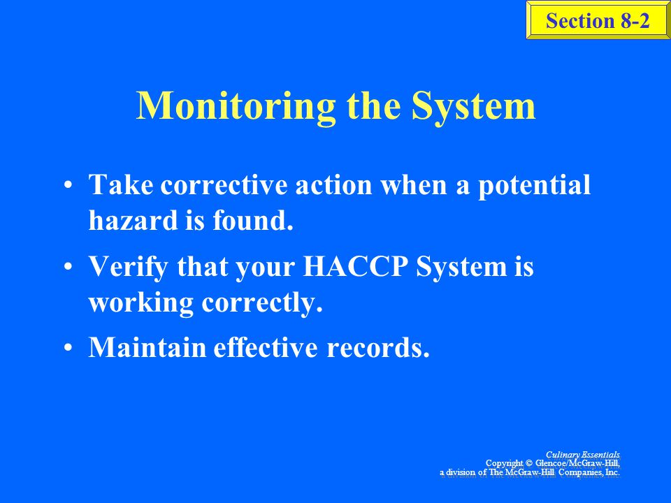 Monitoring the System Take corrective action when a potential hazard is found. Verify that your HACCP System is working correctly.