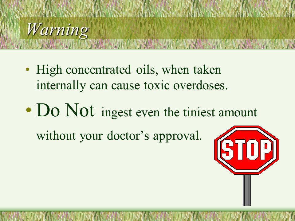 Do Not ingest even the tiniest amount without your doctor's approval.