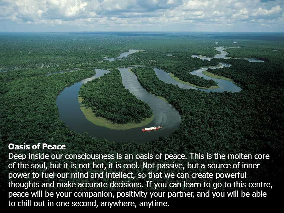 Oasis of Peace Deep inside our consciousness is an oasis of peace