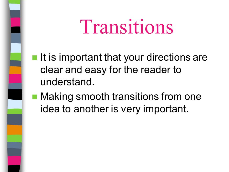 Transitions It is important that your directions are clear and easy for the reader to understand.