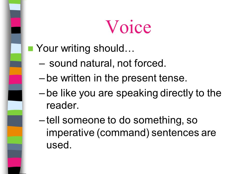 Voice Your writing should… sound natural, not forced.