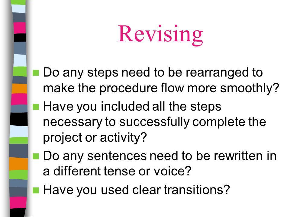 Revising Do any steps need to be rearranged to make the procedure flow more smoothly