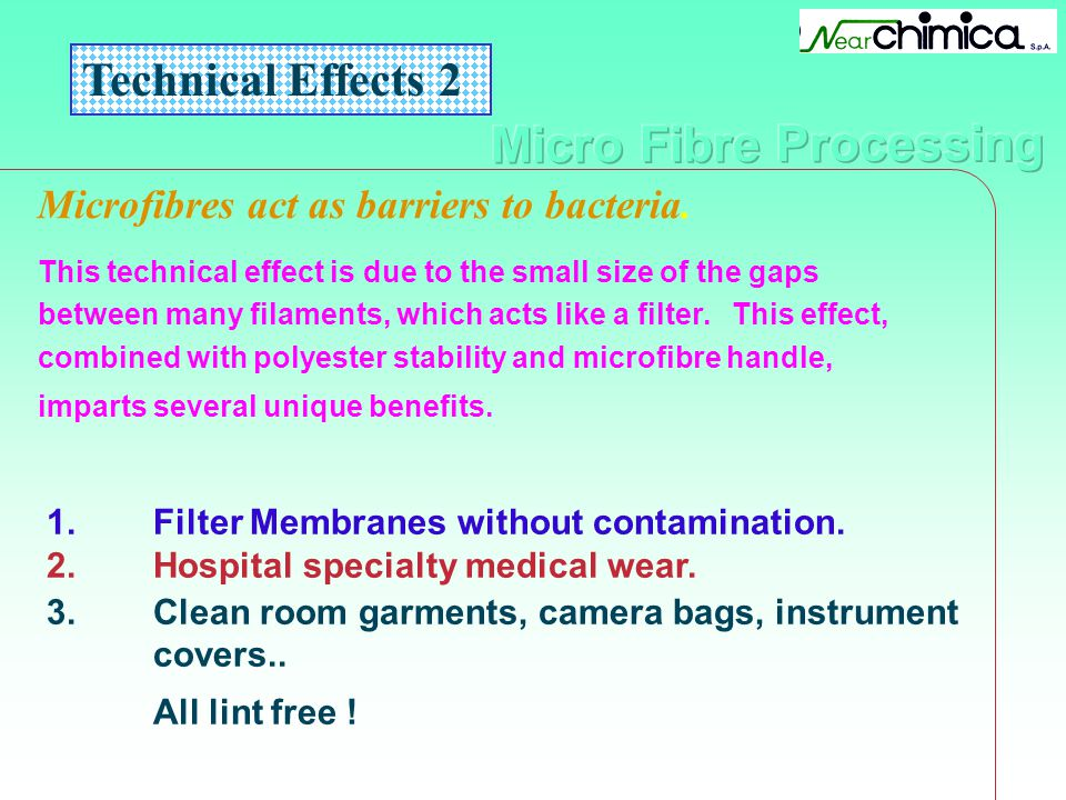 Technical Effects 2 Microfibres act as barriers to bacteria.