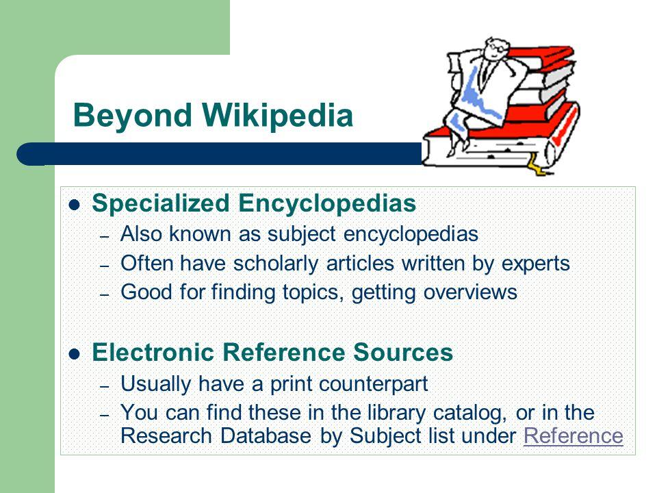 Beyond Wikipedia Specialized Encyclopedias