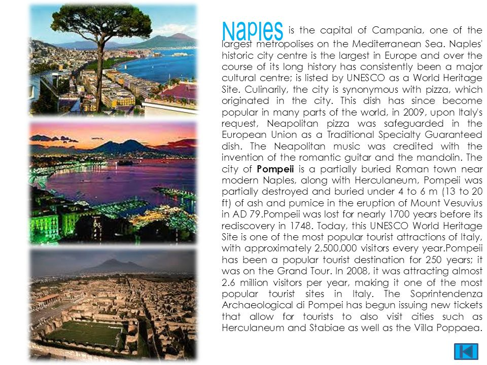 Naples is the capital of Campania, one of the largest metropolises on the Mediterranean Sea.