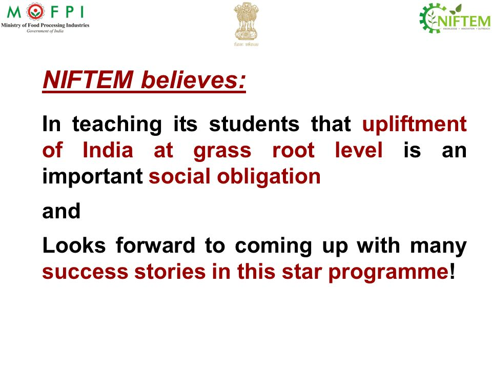 NIFTEM believes: In teaching its students that upliftment of India at grass root level is an important social obligation.