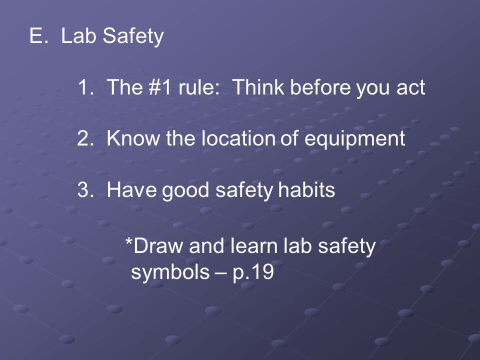 E. Lab Safety. 1. The #1 rule: Think before you act. 2