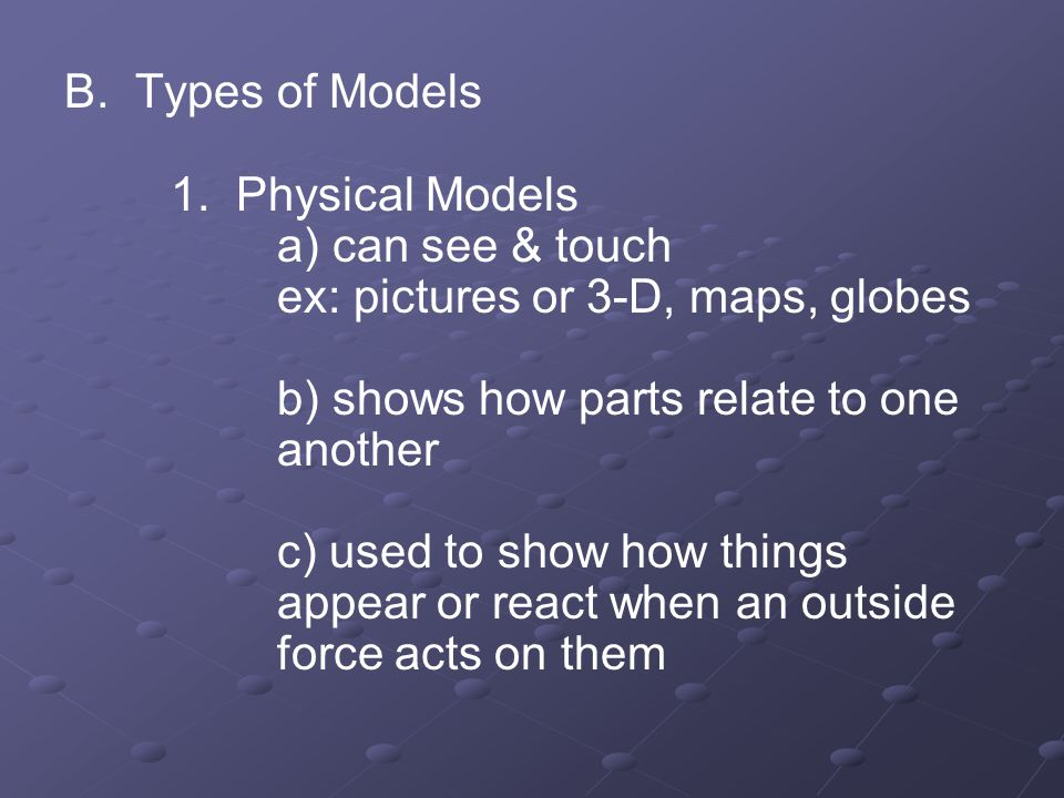 B. Types of Models. 1. Physical Models. a) can see & touch