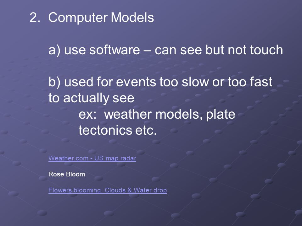 2. Computer Models. a) use software – can see but not touch