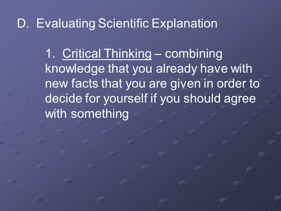 D. Evaluating Scientific Explanation. 1. Critical Thinking – combining