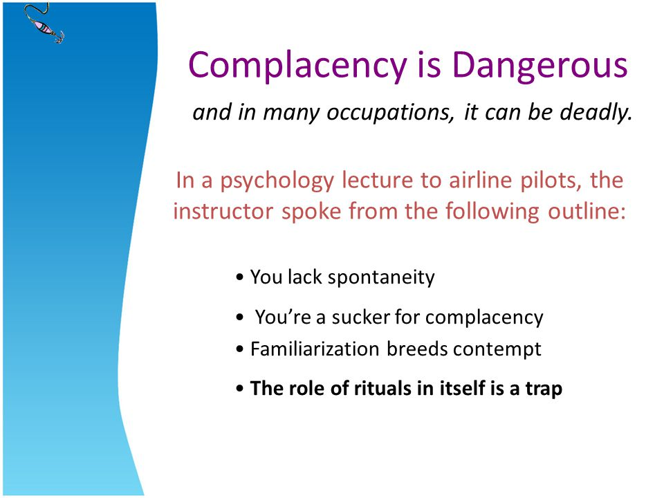 Complacency is Dangerous