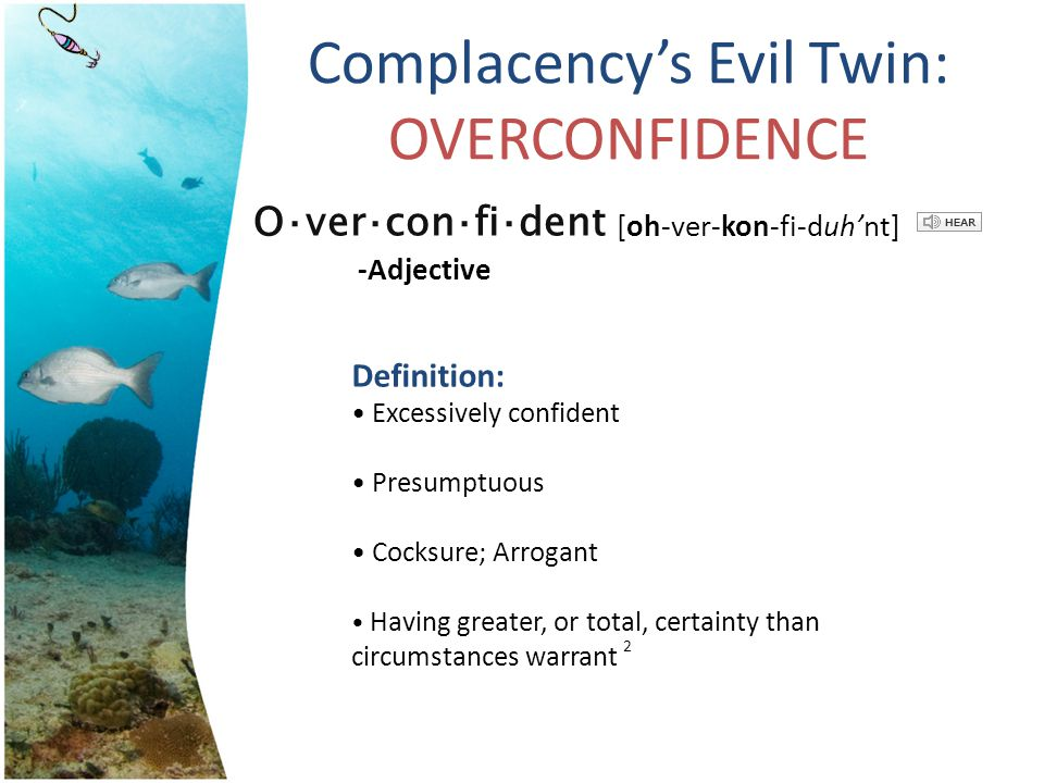 Complacency's Evil Twin: OVERCONFIDENCE