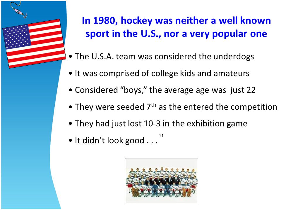 In 1980, hockey was neither a well known sport in the U. S